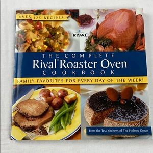The Complete Rival Roaster Oven Cookbook